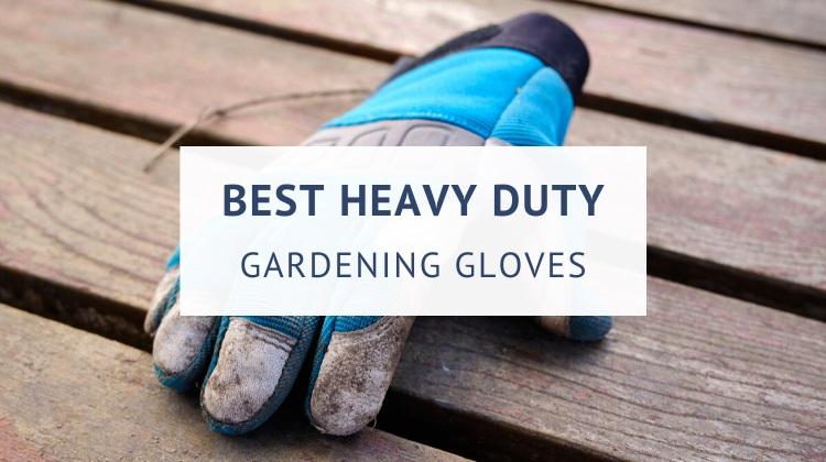 Best heavy duty gardening gloves