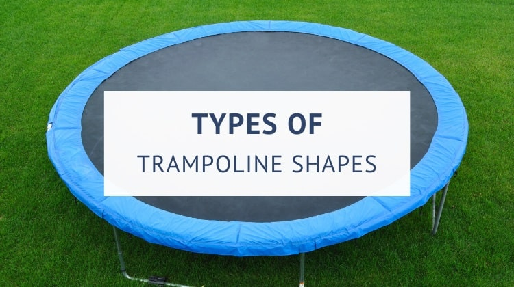 Trampoline shapes explained (round, square, rectangular and oval)