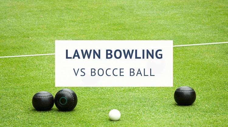 Lawn bowling vs bocce ball