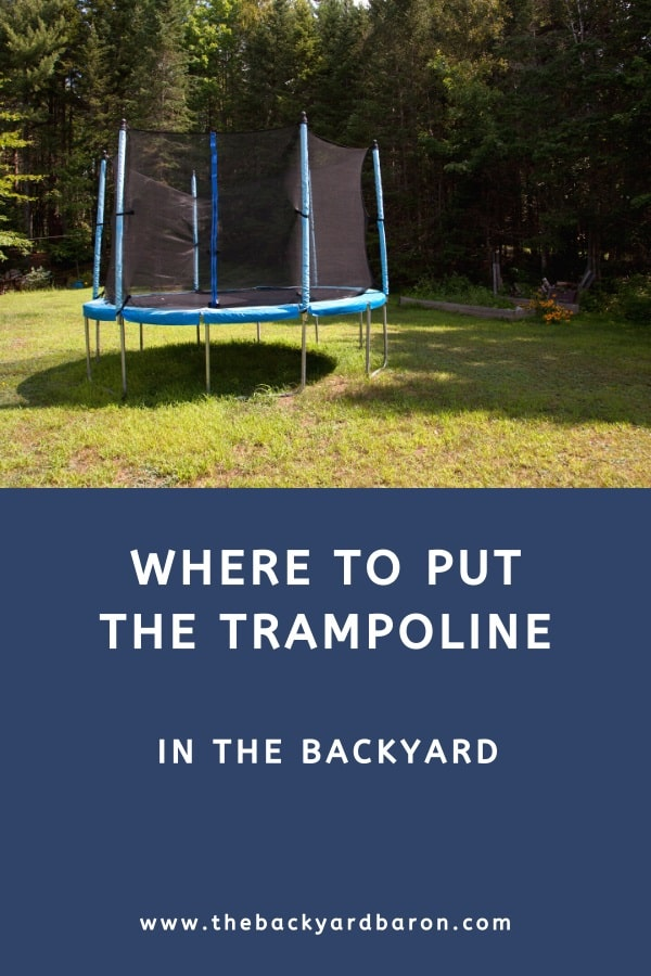 Where to put the trampoline in the backyard